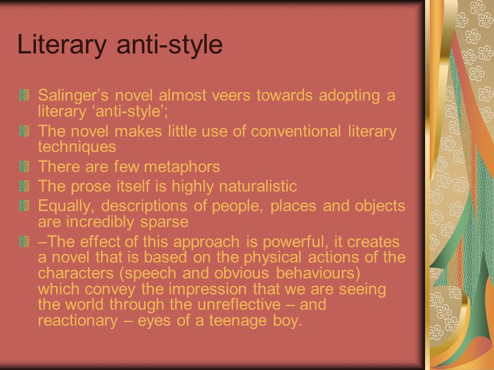 Literary anti-style Salinger's novel almost veers towards adopting a literary 'anti-style';