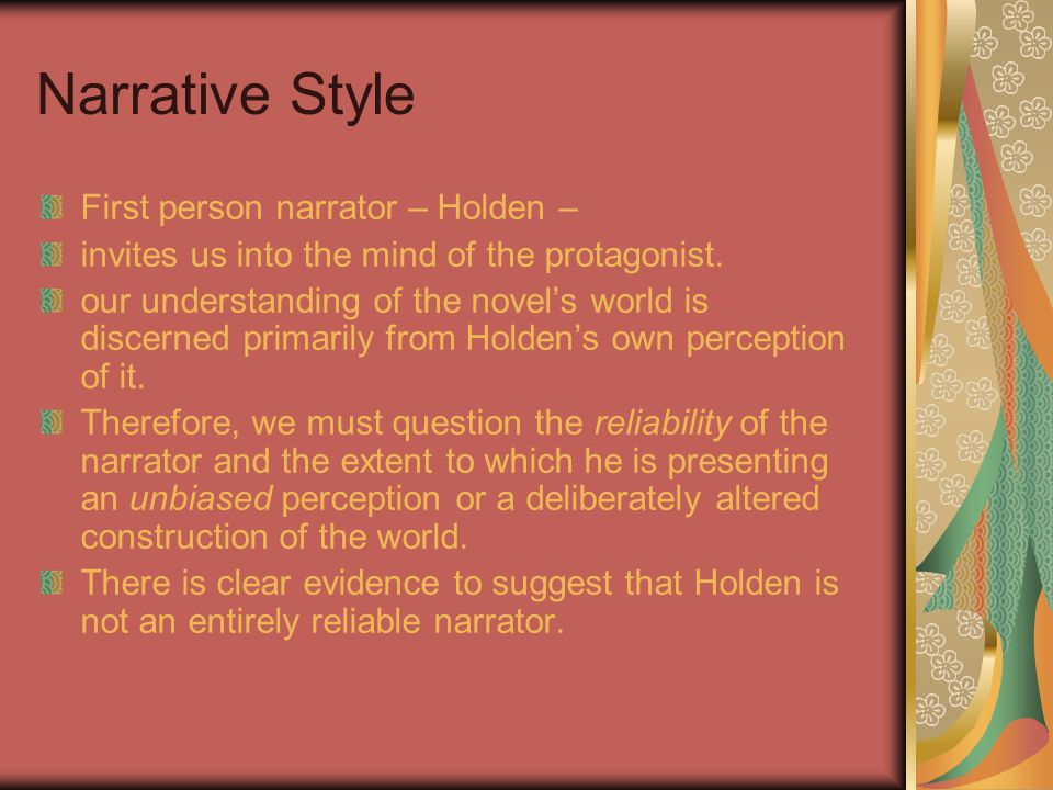 Narrative Style First person narrator – Holden –
