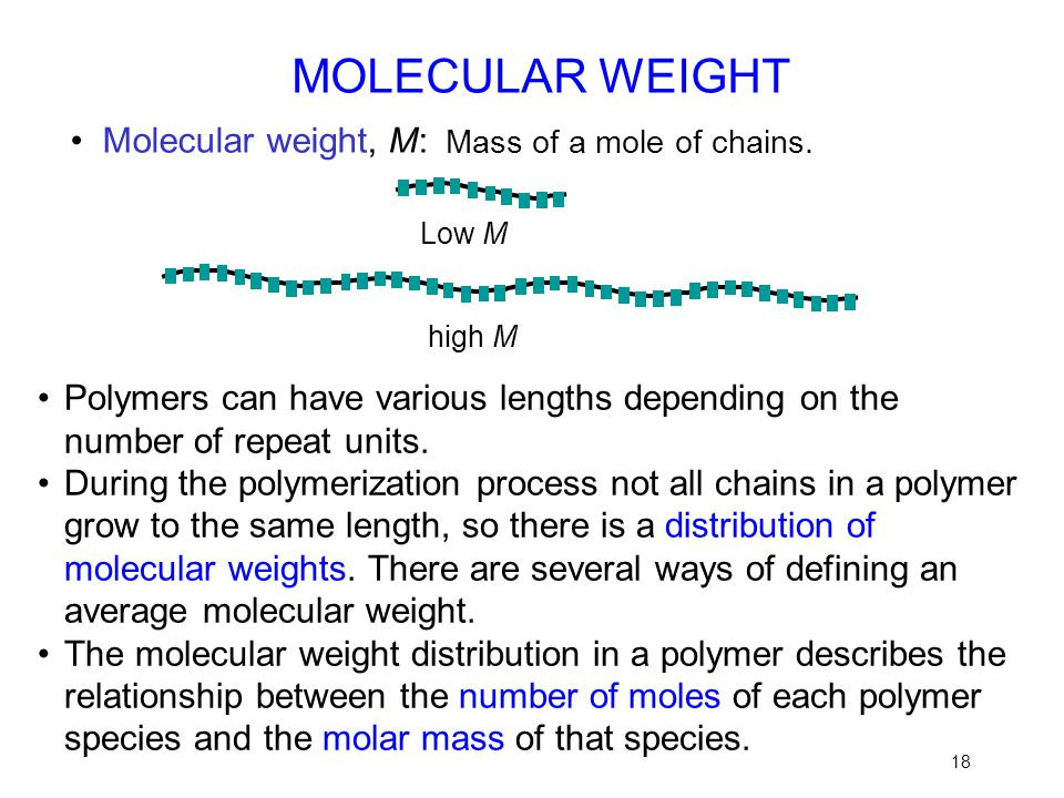 MOLECULAR WEIGHT • Molecular weight, M: Mass of a mole of chains.