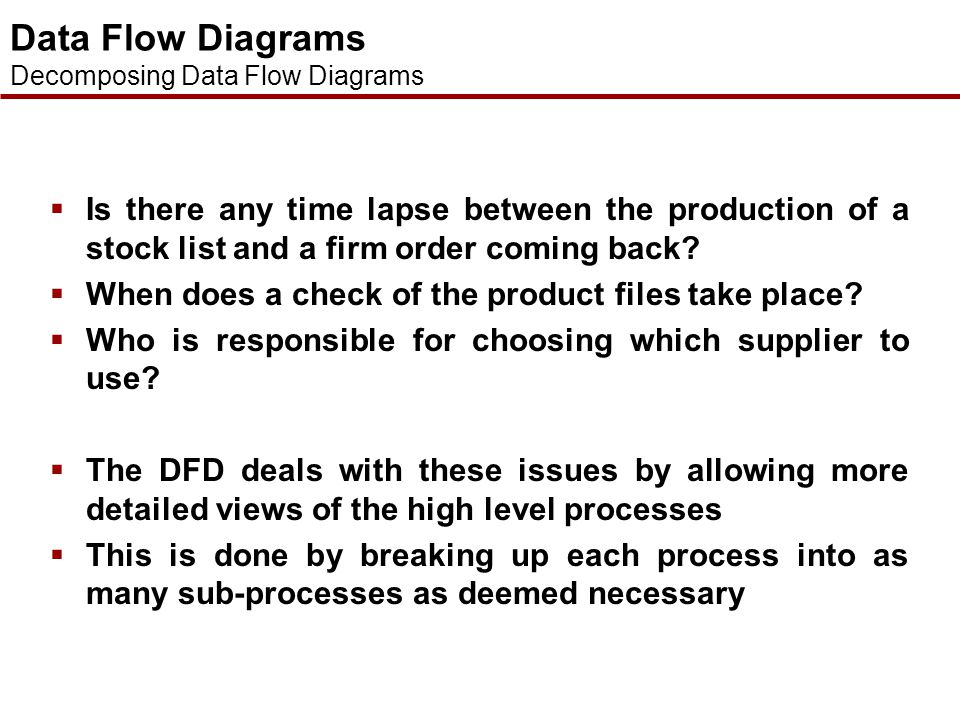 Data Flow Diagrams Decomposing Data Flow Diagrams. Is there any time lapse between the production of a stock list and a firm order coming back