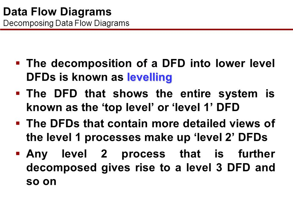 The decomposition of a DFD into lower level DFDs is known as levelling