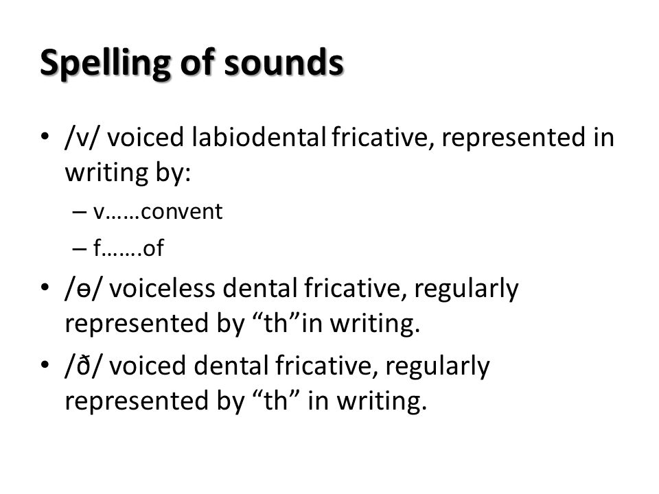 Spelling of sounds /v/ voiced labiodental fricative, represented in writing by: v……convent. f…….of.