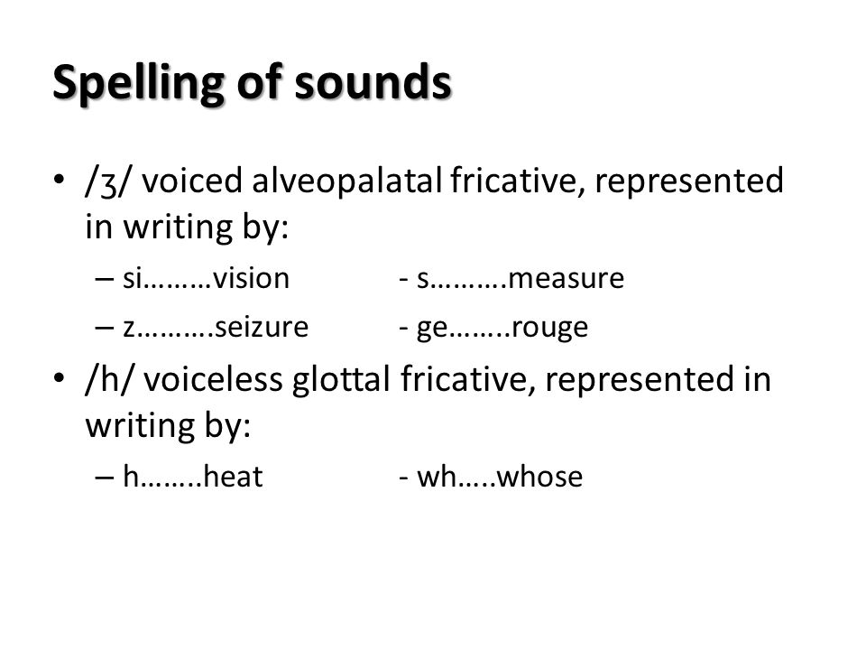 Spelling of sounds /ʒ/ voiced alveopalatal fricative, represented in writing by: si………vision - s……….measure.