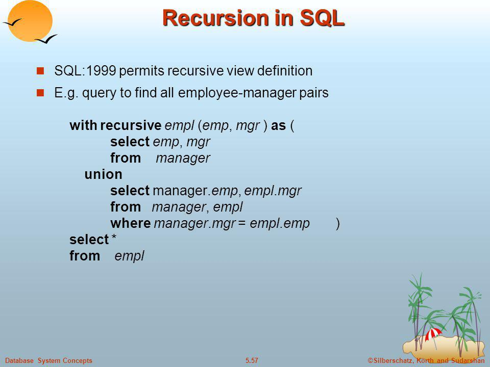 Recursion in SQL SQL:1999 permits recursive view definition