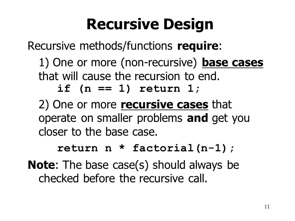 Recursive Design Recursive methods/functions require: