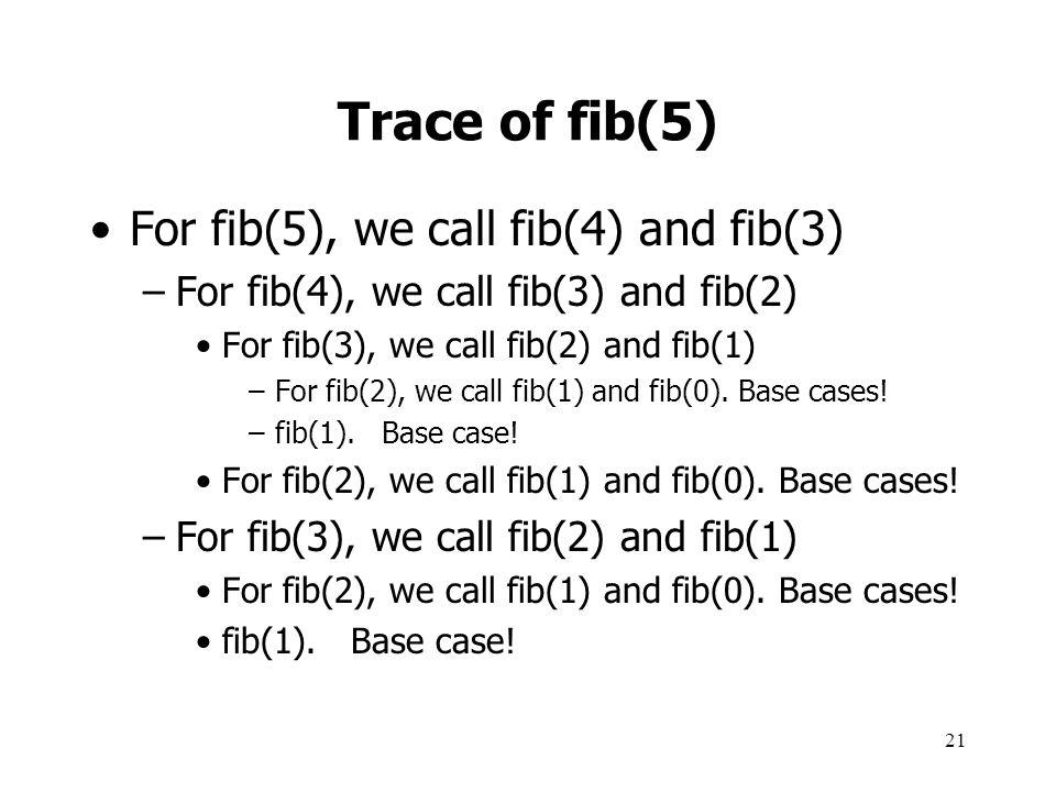 Trace of fib(5) For fib(5), we call fib(4) and fib(3)