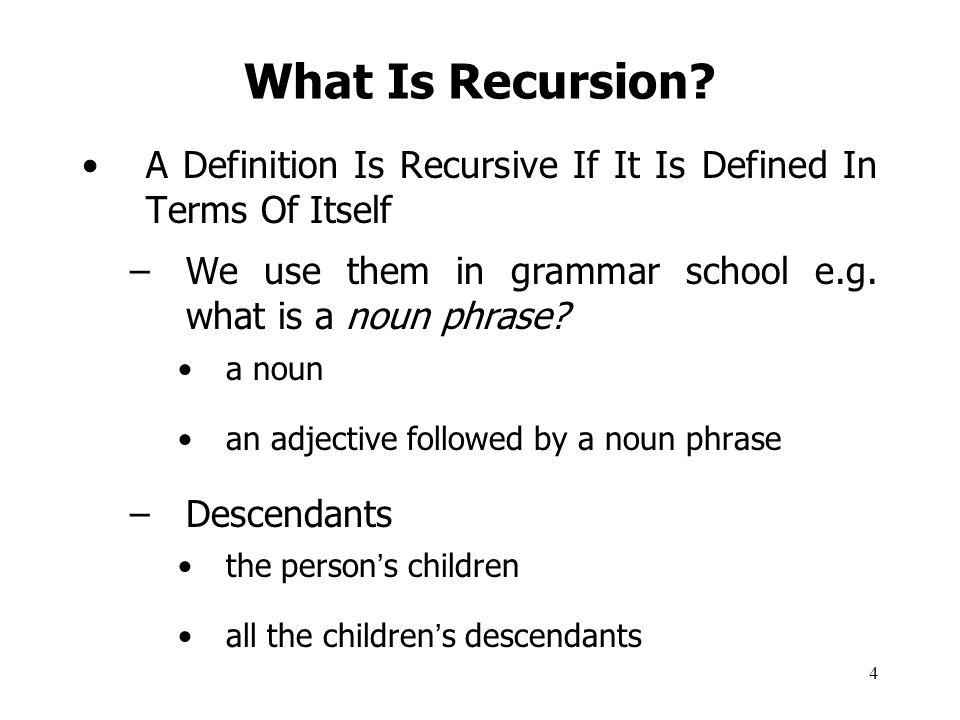 What Is Recursion A Definition Is Recursive If It Is Defined In Terms Of Itself. We use them in grammar school e.g. what is a noun phrase