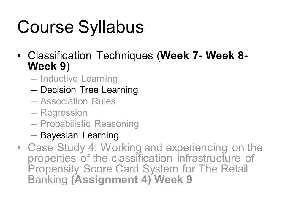 Course Syllabus Classification Techniques (Week 7- Week 8- Week 9)