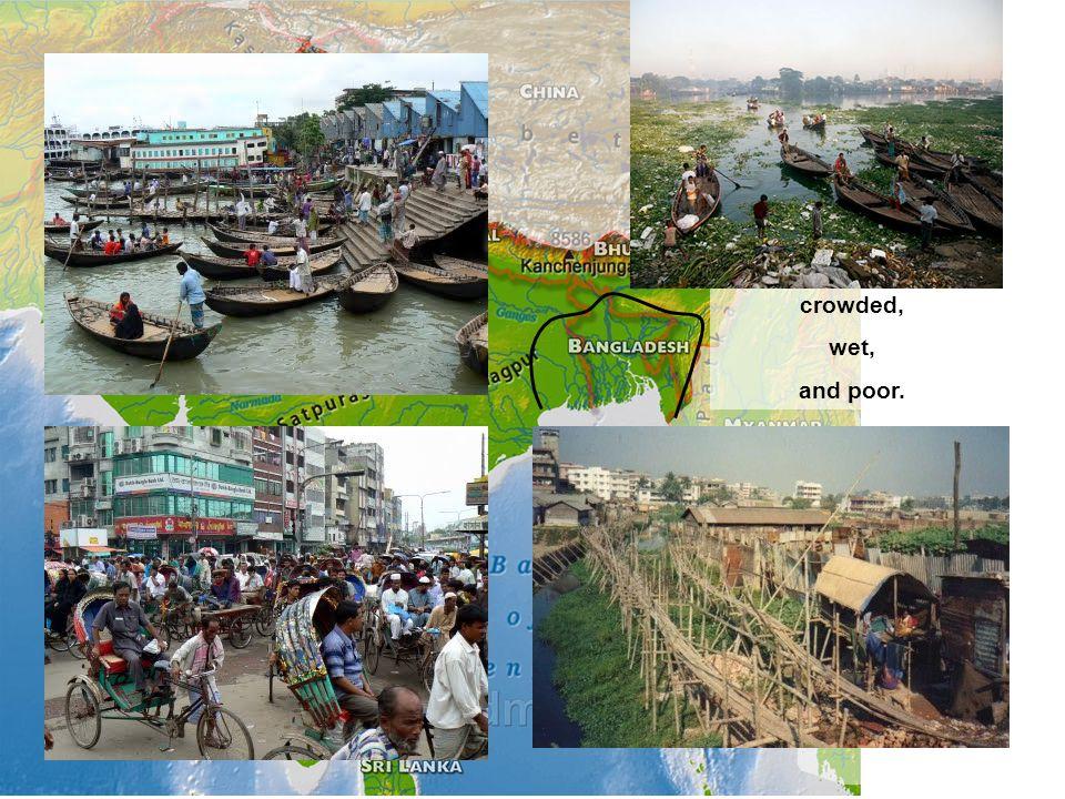 Three words describe Bangladesh well: