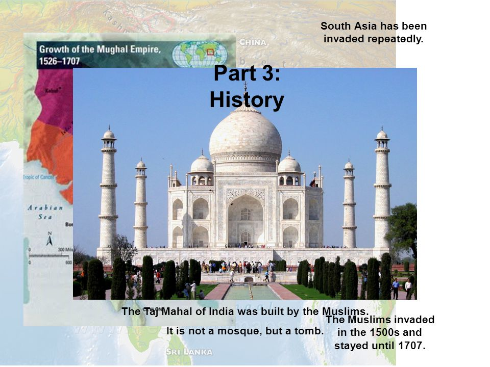 Part 3: History South Asia has been invaded repeatedly.