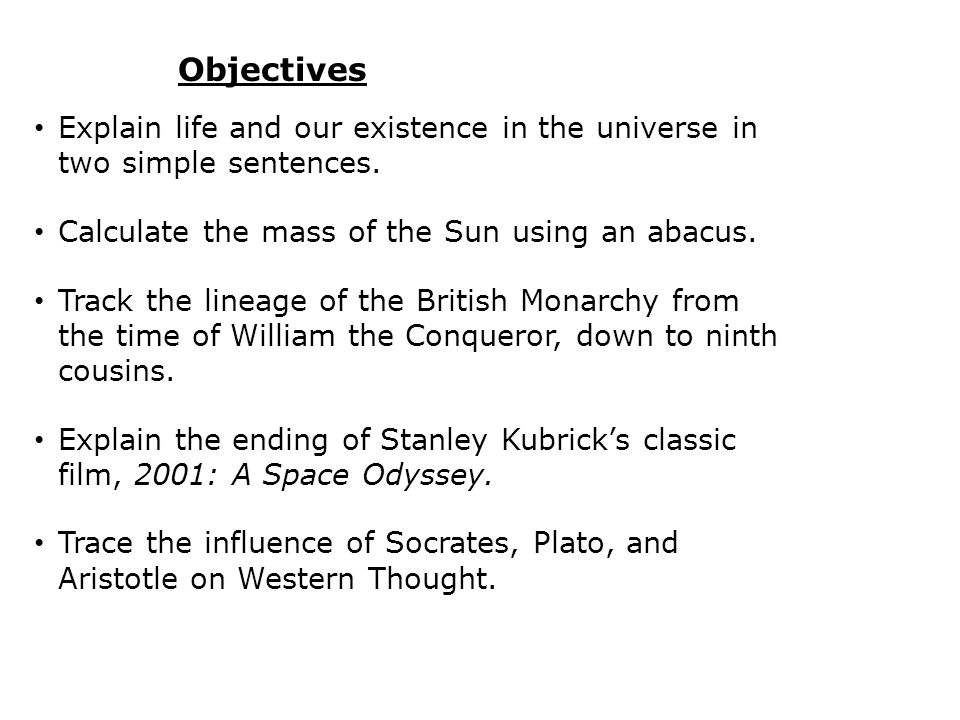 Objectives Explain life and our existence in the universe in two simple sentences. Calculate the mass of the Sun using an abacus.