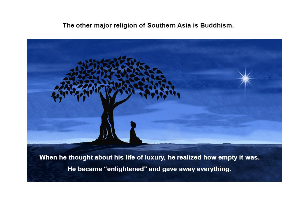 The other major religion of Southern Asia is Buddhism.