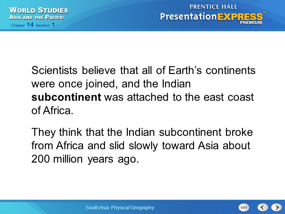 Scientists believe that all of Earth's continents were once joined, and the Indian subcontinent was attached to the east coast of Africa.