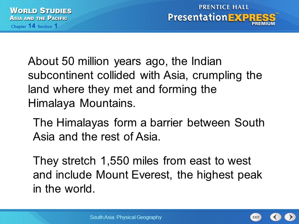 The Himalayas form a barrier between South Asia and the rest of Asia.