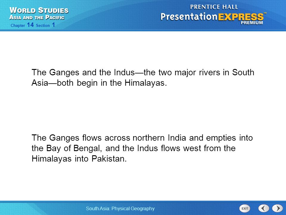 The Ganges and the Indus—the two major rivers in South Asia—both begin in the Himalayas.