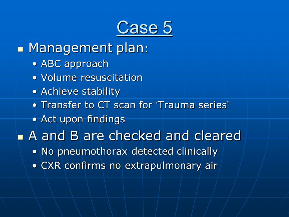 Case 5 Management plan: A and B are checked and cleared ABC approach