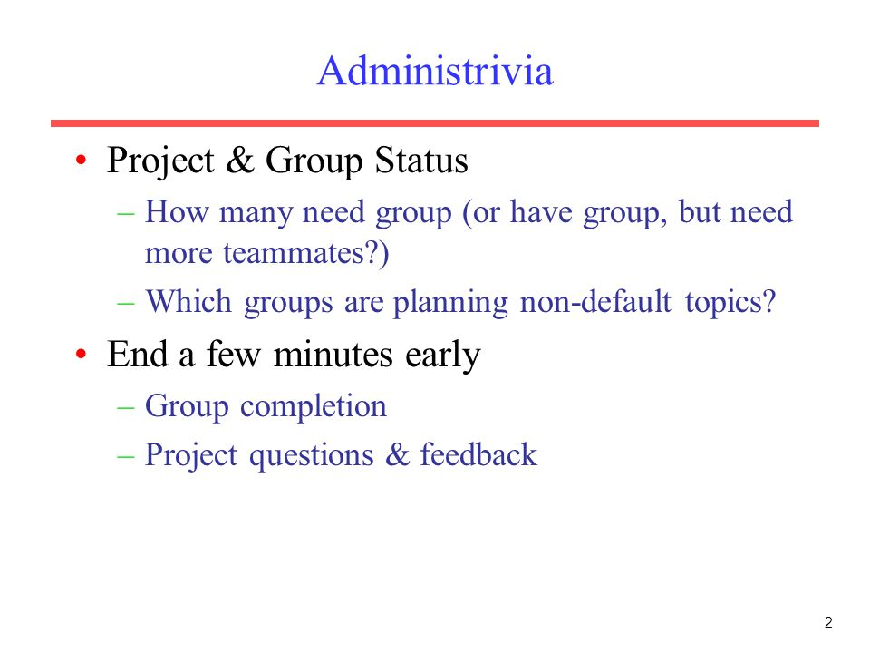 Administrivia Project & Group Status End a few minutes early