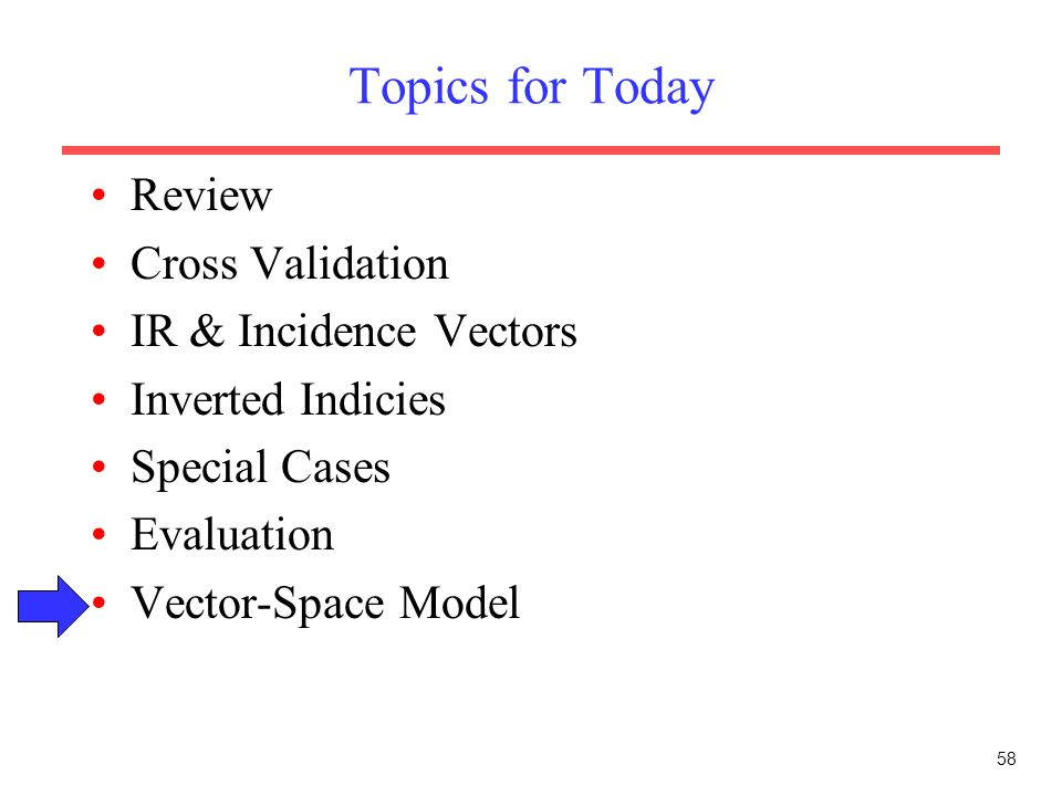 Topics for Today Review Cross Validation IR & Incidence Vectors
