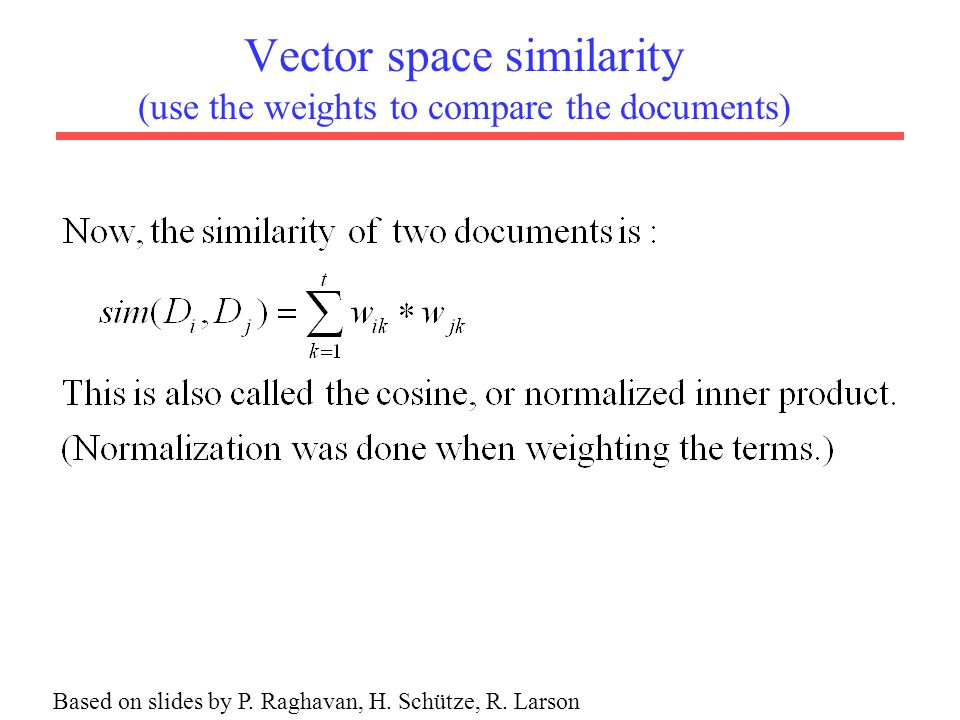 Vector space similarity (use the weights to compare the documents)