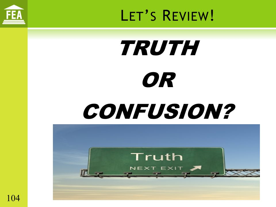 Let's Review! TRUTH OR CONFUSION 104