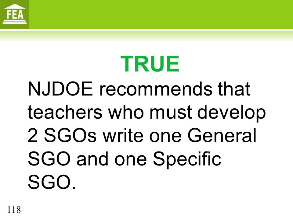 TRUE NJDOE recommends that teachers who must develop 2 SGOs write one General SGO and one Specific SGO.