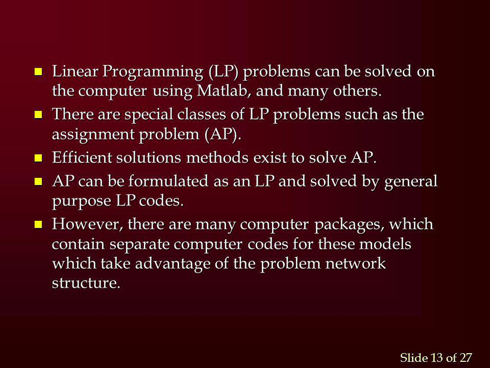 Linear Programming (LP) problems can be solved on the computer using Matlab, and many others.