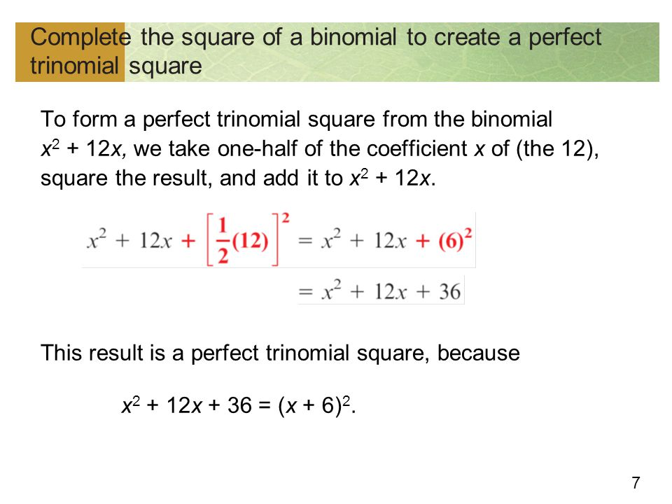 Complete the square of a binomial to create a perfect trinomial square