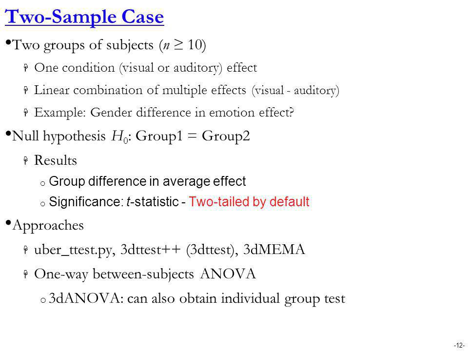 Two-Sample Case Two groups of subjects (n ≥ 10)