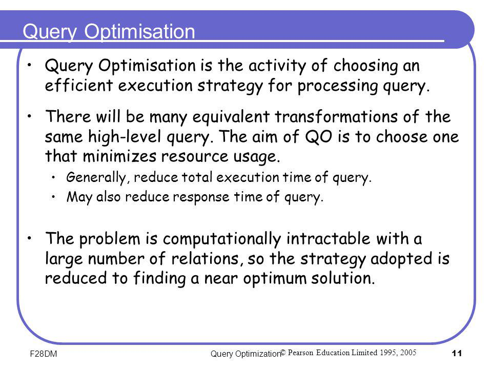 Query Optimisation Query Optimisation is the activity of choosing an efficient execution strategy for processing query.