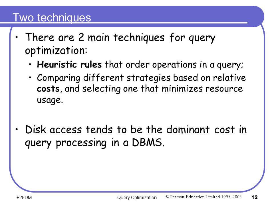 Two techniques There are 2 main techniques for query optimization:
