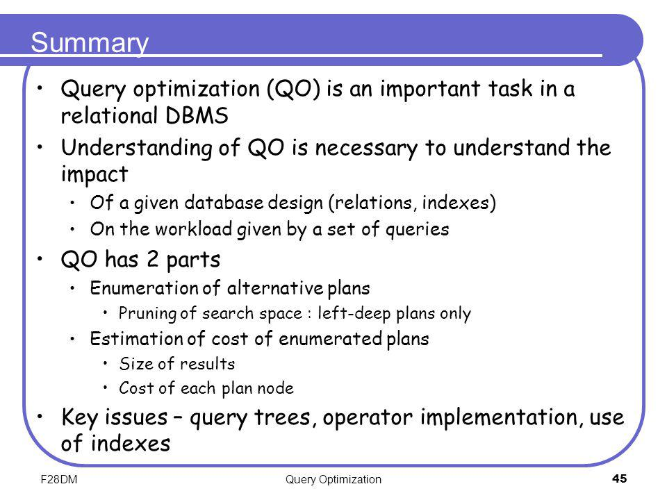 Summary Query optimization (QO) is an important task in a relational DBMS. Understanding of QO is necessary to understand the impact.