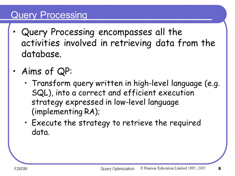 Query Processing Query Processing encompasses all the activities involved in retrieving data from the database.