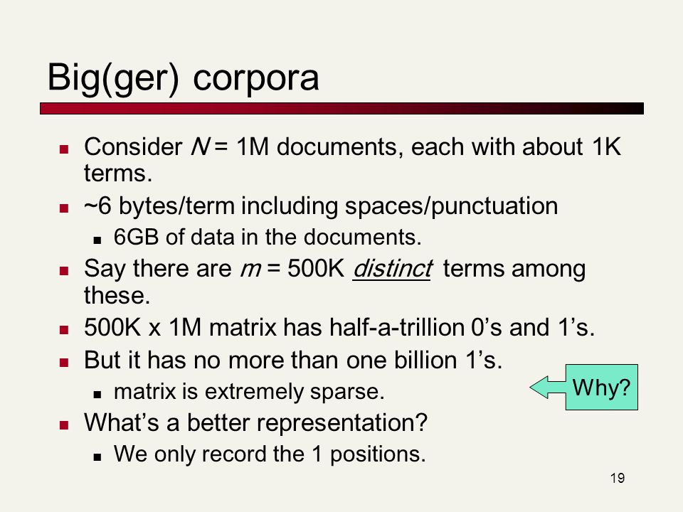 Big(ger) corpora Consider N = 1M documents, each with about 1K terms.