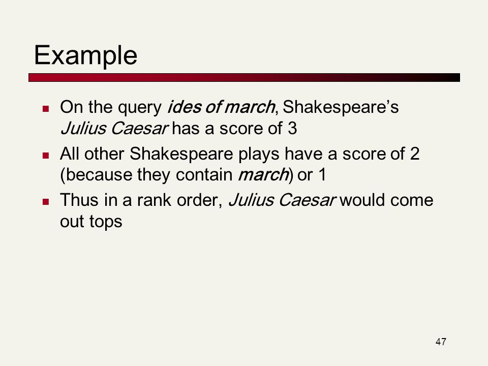 Example On the query ides of march, Shakespeare's Julius Caesar has a score of 3.