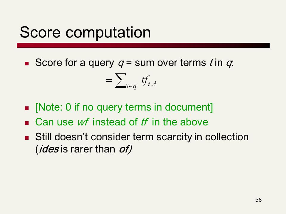 Score computation Score for a query q = sum over terms t in q:
