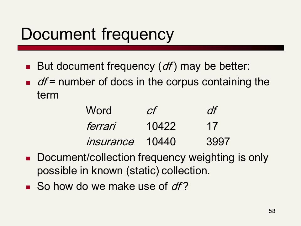 Document frequency But document frequency (df ) may be better:
