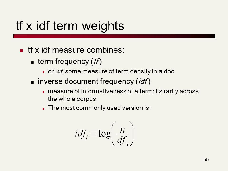 tf x idf term weights tf x idf measure combines: term frequency (tf )