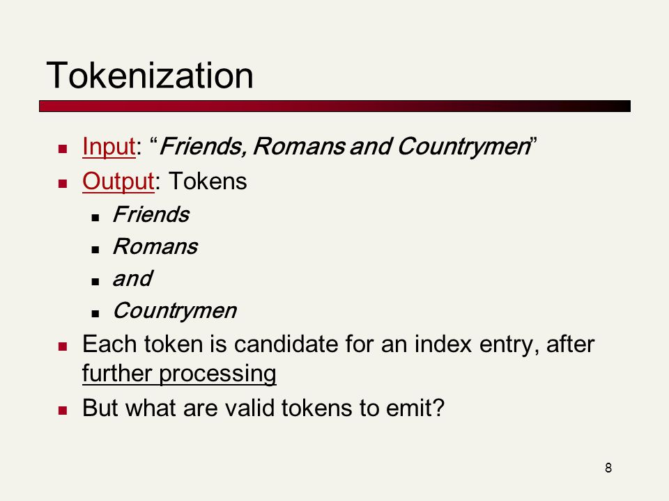 Tokenization Input: Friends, Romans and Countrymen Output: Tokens