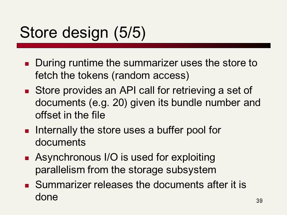 Store design (5/5) During runtime the summarizer uses the store to fetch the tokens (random access)