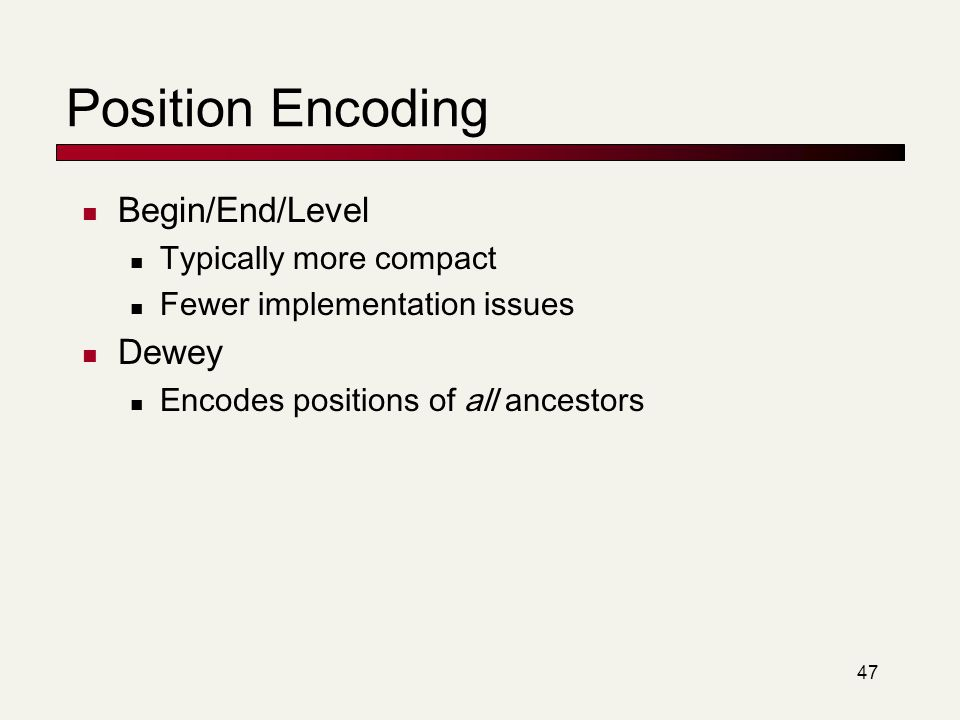 Position Encoding Begin/End/Level Dewey Typically more compact