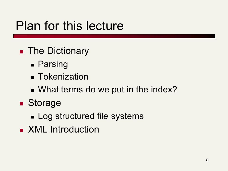 Plan for this lecture The Dictionary Storage XML Introduction Parsing