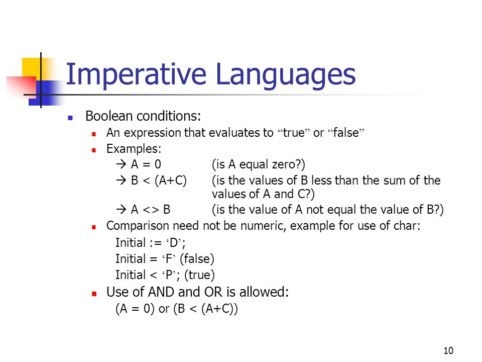 Imperative Languages Boolean conditions: Initial := 'D';