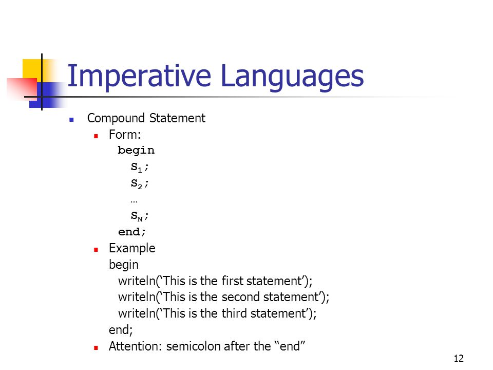 Imperative Languages Compound Statement Form: begin S1; S2; … SN; end;