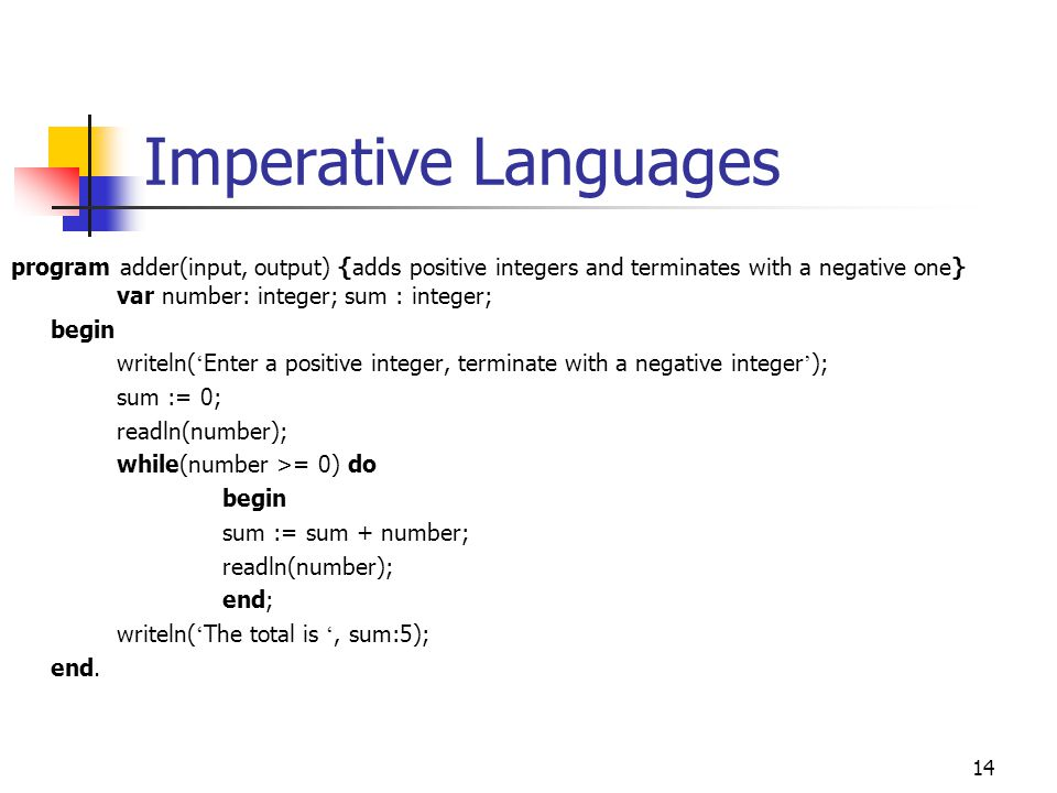 Imperative Languages program adder(input, output) {adds positive integers and terminates with a negative one} var number: integer; sum : integer;