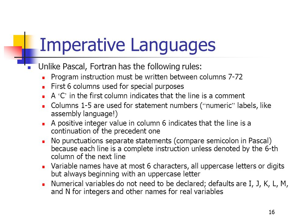 Imperative Languages Unlike Pascal, Fortran has the following rules: