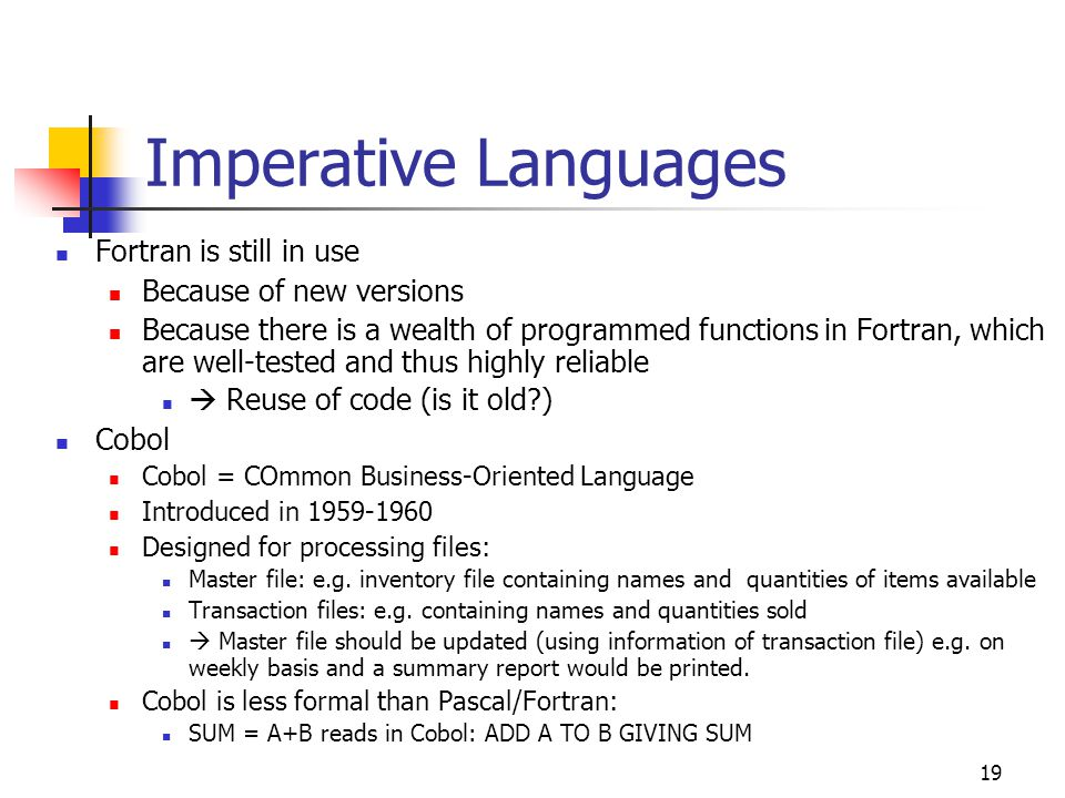 Imperative Languages Fortran is still in use Because of new versions