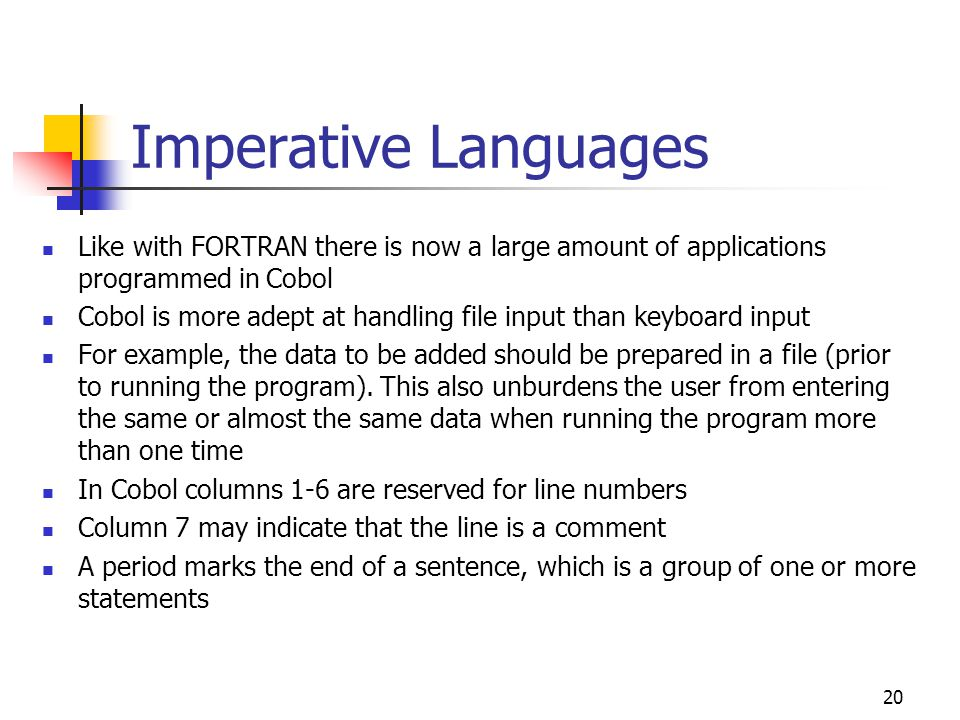 Imperative Languages Like with FORTRAN there is now a large amount of applications programmed in Cobol.