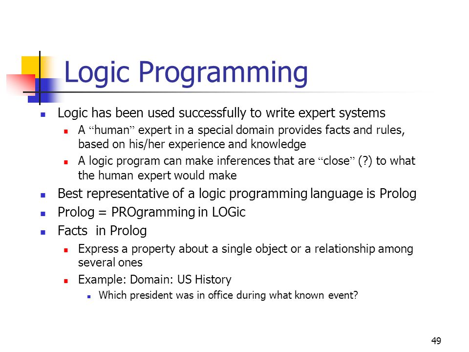 Logic Programming Logic has been used successfully to write expert systems.