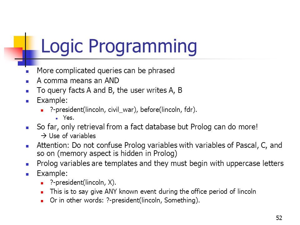 Logic Programming More complicated queries can be phrased