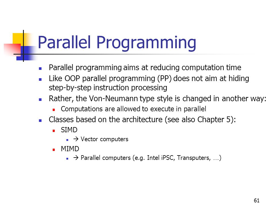 Parallel Programming Parallel programming aims at reducing computation time.